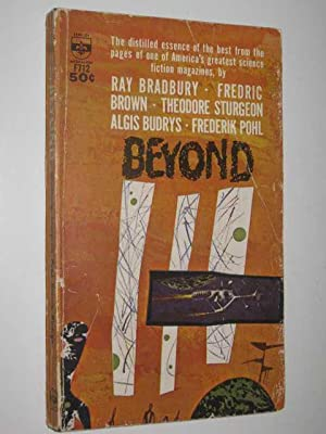 Beyond: Various, (Ray Bradbury; Frederik Pohl; Jerome Bixby; Algis Budrys; James E. Gunn; Winston ...