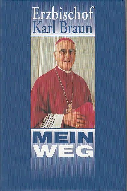 Erzbischof Dr. Karl Braun - Mein Weg.: Krüger-Hundrup, Marion /