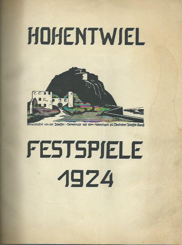 Hohentwiel Festspiele 1924. Veranstaltet von der Scheffel-Gemeinde auf dem Hohentwiel (Deutscher Scheffel-Bund) / Ausgeführt vom Schauspielpersonal des Badischen Landestheaters unter Leitung des O ...