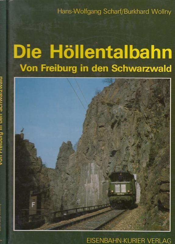 Die Höllentalbahn. Vorn Freiburg in den Schwarzwald.: Scharf, Hans -