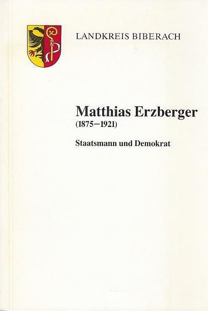 Matthias Erzberger (1875 - 1921) - Staatsmann und Demokrat