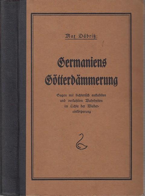 Germaniens Götterdämmerung. Sagen mit dichterisch entkahlten und: Däbritz, Max: