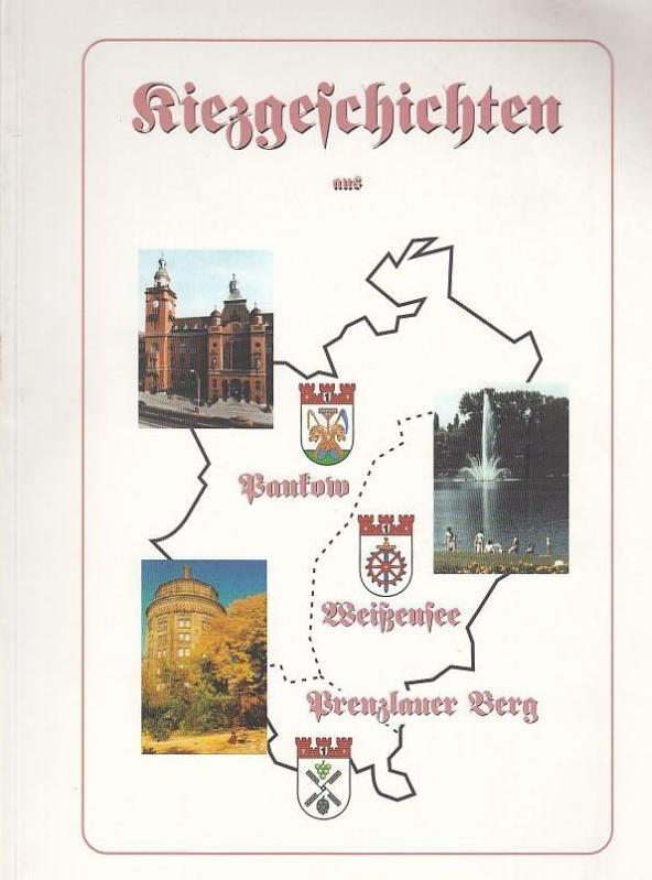Kiezgeschichten aus Prenzlauer Berg - Weißensee -: Hrsg. Kunstfabrik Köpenick