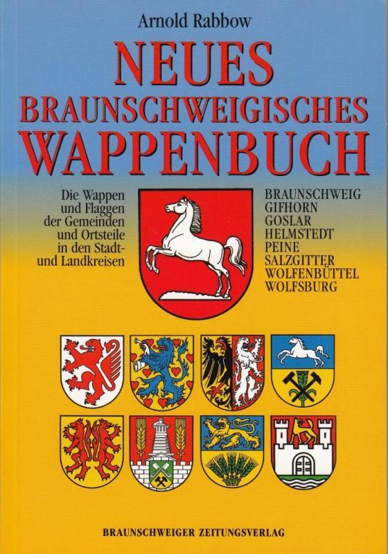 Neues Braunschweigisches Wappenbuch. Die Wappen und Flaggen: Rabbow, Arnold: