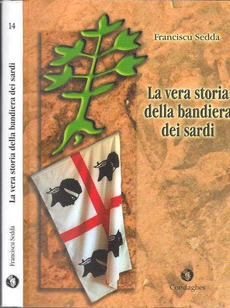 La vera storia della bandiera die sardi. - Sedda, Franciscu