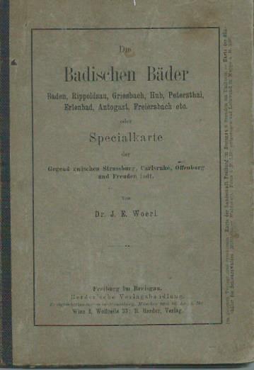 Die Badischen Bäder. Baden, Rippoldsau, Griesbach, Hub,: Woerl, J. E.: