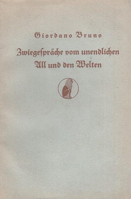 Zwiegespräche vom unendlichen All und den Welten.: Bruno, Giordano: