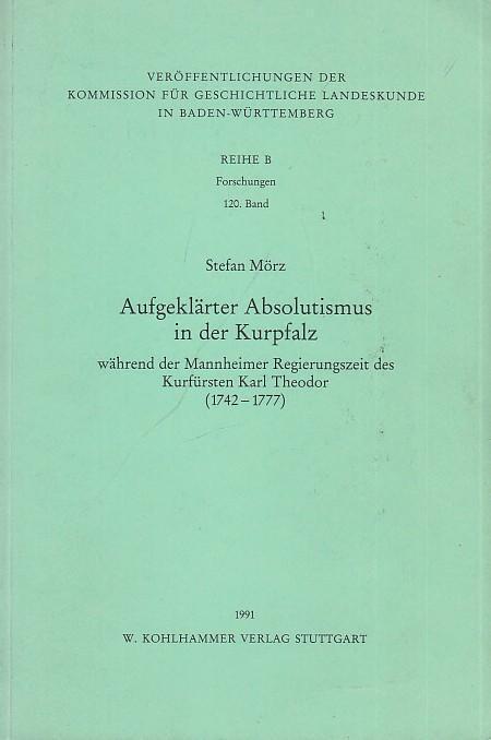 Aufgeklärter Absolutismus in der Kurpfalz während der: Mörz, Stefan: