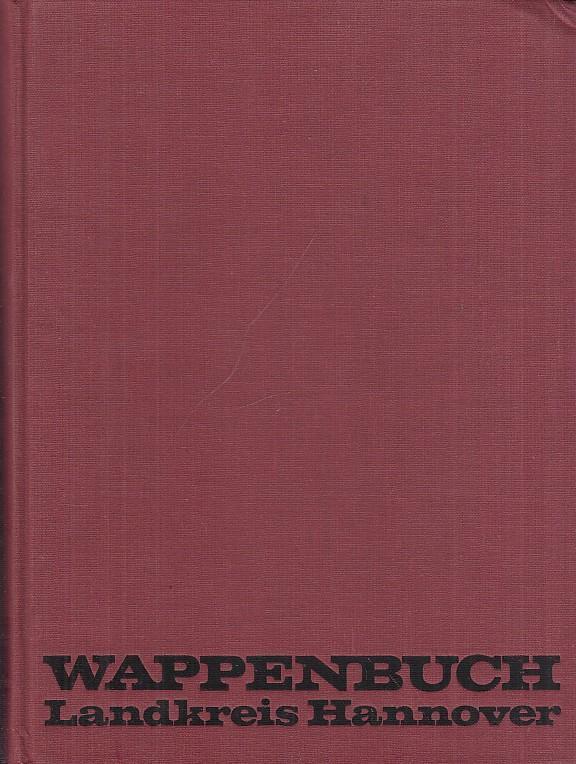 Wappenbuch des Landkreises Hannover.: Hannover, Landkreis (Hrsg.):