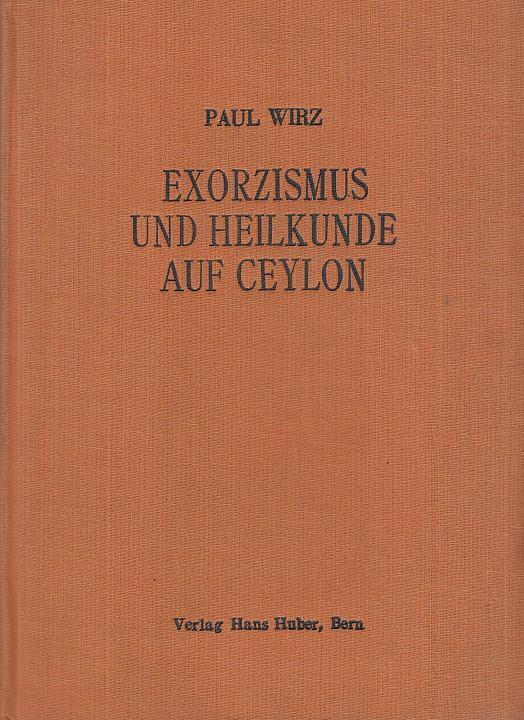 Exorzismus und Heilkunde auf Ceylon.: Wirz, Paul: