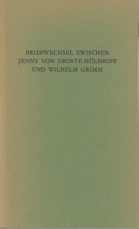 Briefwechsel zwischen Jenny von Droste - Hülshoff und Wilhelm Grimm. ( = Schriften zur Pflege des Märchengutes der europäischen Völker, Band 6 ). - Droste - Hülshoff, Jenny von / Grimm, Wilhelm