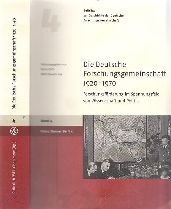 Die Deutsche Forschungsgemeinschaft 1920 - 1970. Forschungsförderung im Spannungsfeld von Wissenschaft und Politik. - Orth, Karin - Willi Oberkrome (Hrsg.)