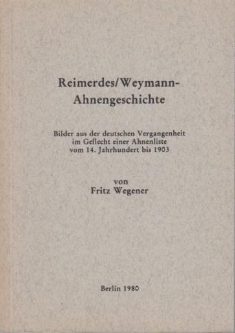 Reimerdes / Weymann-Ahnengeschichte : Bilder aus der: Reimerdes / Weymann.