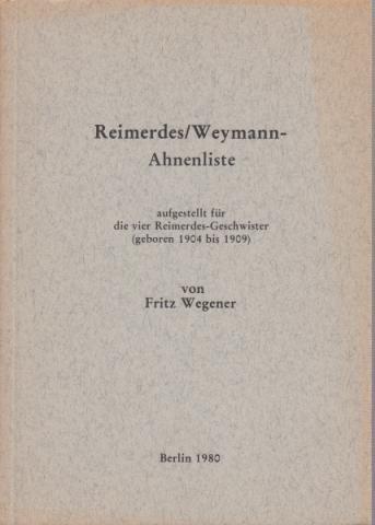 Reimerdes/Weymann-Ahnenliste aufgestellt für die vier Reimerdes-Geschwister (geboren: Reimerdes. - Weymann.