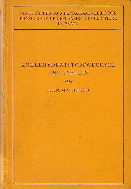Kohlehydratstoffwechsel und Insulin. Ins Deutsche übertragen von: Macleod, J. J.