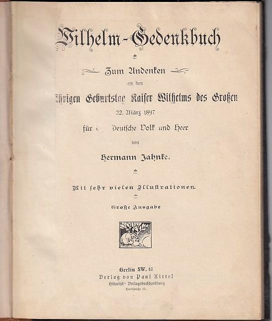 Wilhelm-Gedenkbuch. Zum Andenken an den 100jährigen Geburtstag: Kaiser Wilhelm der
