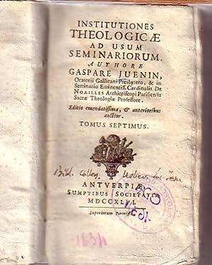 Institutiones theologicae ad usum seminariorum. Tomus septimus.: Juenin, Gaspare: