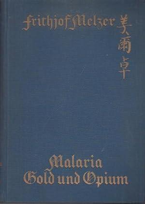 Malaria, Gold und Opium : Mit Stötzners: Melzer, Frithjof: