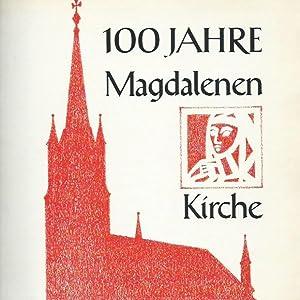 Festschrift aus Anlaß der 100-Jahr-Feier der ev.: Magdalenen Kirche. -