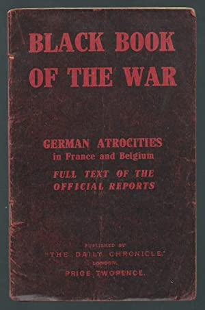 Black book of the war. German atrocities in France and Belgium. Full Text of the official reports.