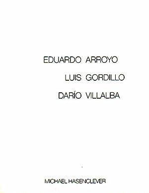 Drei spanische Maler - Eduardo Arroyo, Luis: Arroyo, Gordillo, Villalba