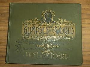 Glimpses of the World. A Portfolio of: Stoddard, John L.: