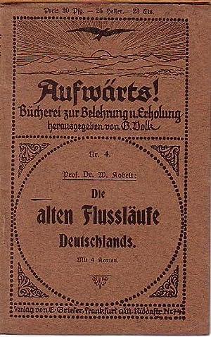 Die alten Flußläufe Deutschlands. (= Aufwärts! Bücherei: Kobelt, W.: