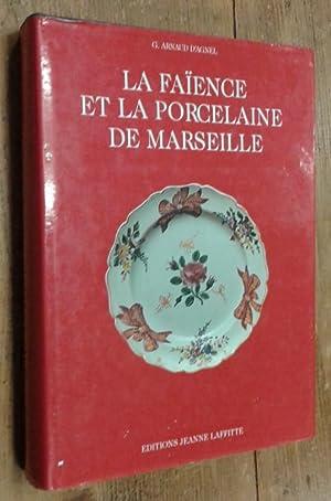 La Faïence et la porcelaine de Marseille: Arnaud d'Agnel G.
