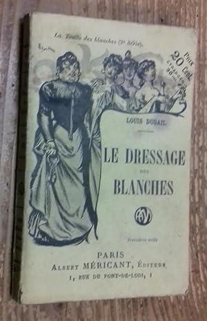 Le Dressage des blanches: Dugail Louis