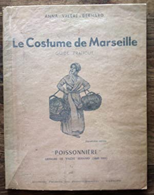 Le costume de Marseille - Guide pratique. Enrichie de divers courriers