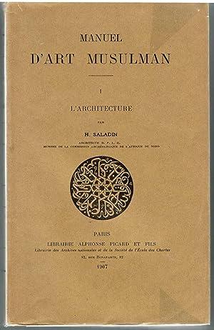 Manuel d'art musulman. Tome I. L'architecture: Saladin H.