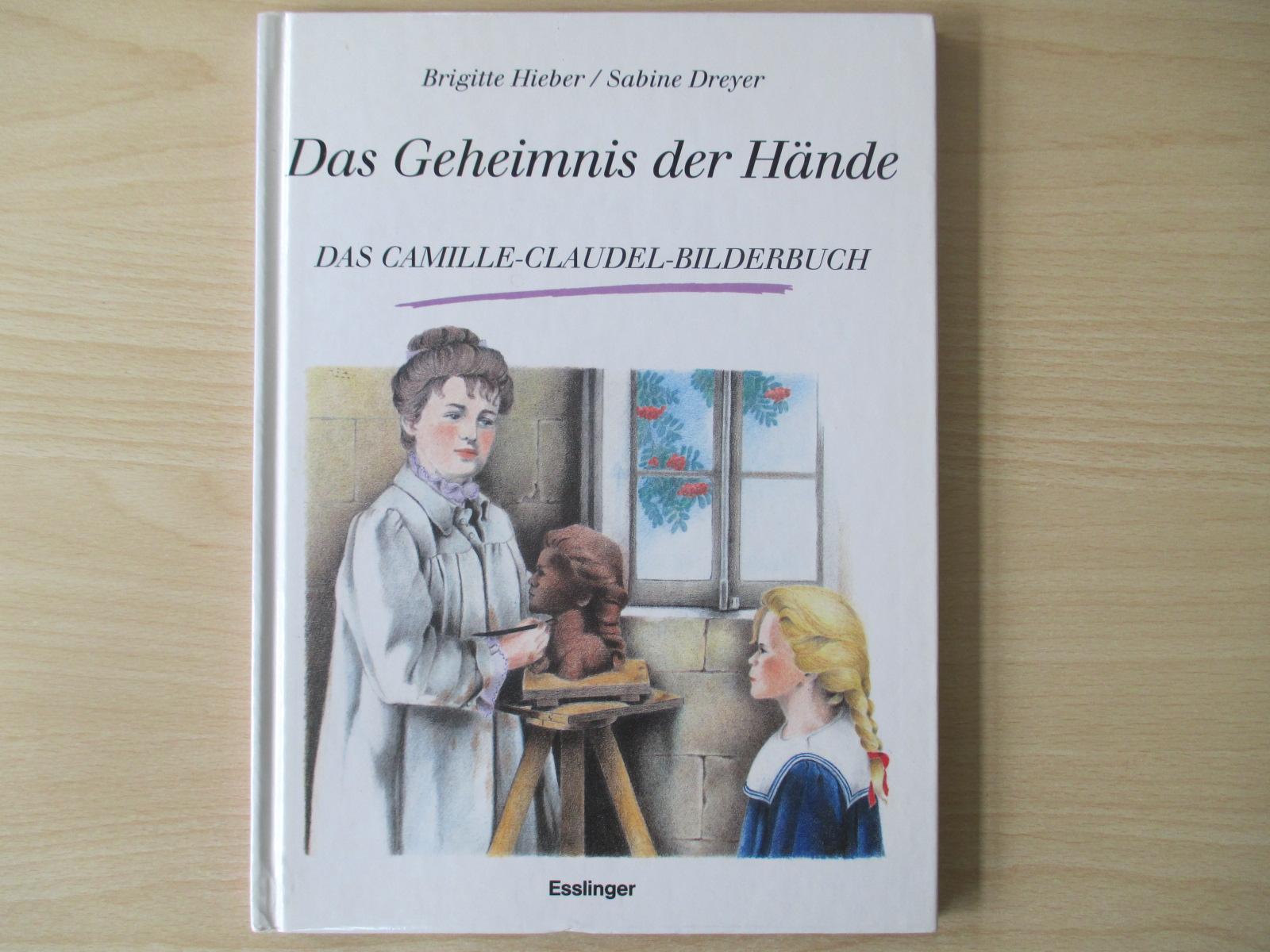 Das Geheimnis der Hände Das Camille-Claudel-Bilderbuch - Hieber, Brigitte & Dreyer, Sabine
