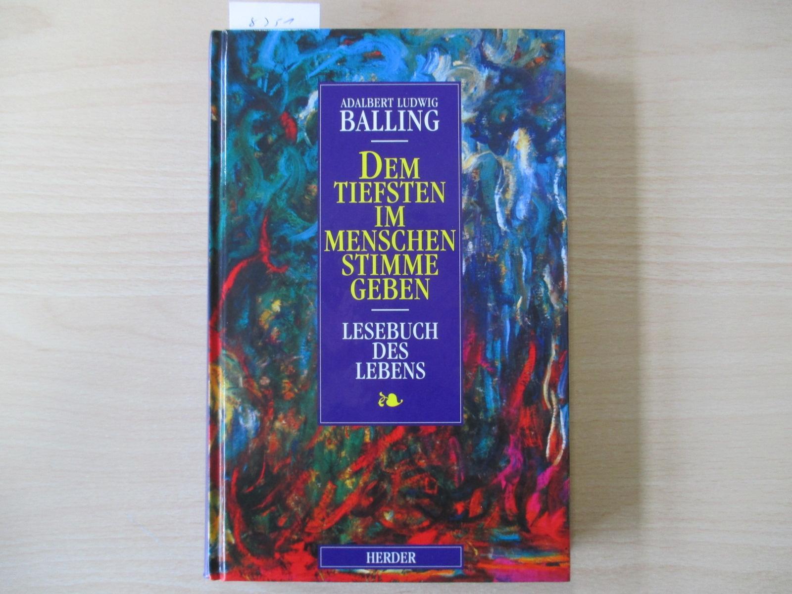 Dem tiefsten im Menschen Stimme geben Lesebuch: Balling, Adalbert Ludwig
