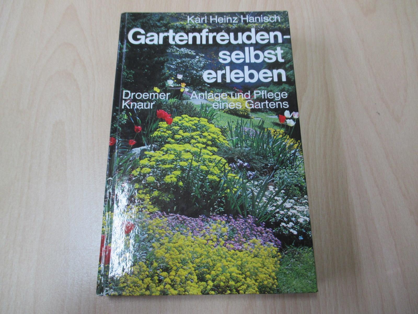 Gartenfreuden selbst erleben Anlage und Pflege eines: Hanisch, Karl Heinz
