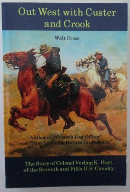 Out West With Custer And Crook. The Story Of Colonel Verling K. Hart Of The Seventh And Fifth U.s. Cavalry Cross, Walt Near Fine Softcover