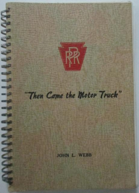 Then Came the Motor Truck. The story of trucking on the Pennsylvania Railroad. Webb, John L Very Good Softcover