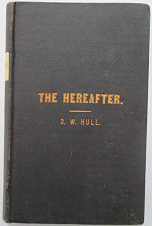 The Hereafter: A Scientific, Phenomenal, and Biblical Demonstration of a Future Life: Hull, D.W.