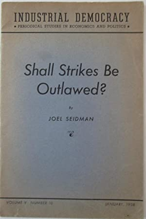 Shall Strikes Be Outlawed? Arbitration and the I.L.G.W.U. Industrial Democracy. Periodical Studies ...