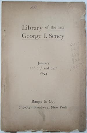 Catalogue of the Library of the Late George I. Seney. With Additions. To be sold at auction Monda...