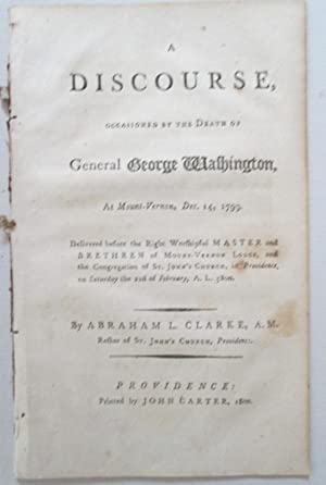 A Discourse, Occasioned by the Death of General George Washington, at Mount Vernon, Dec. 14, 1799: ...