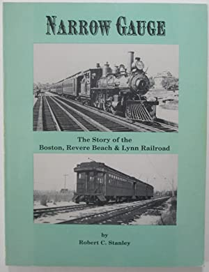 Narrow Gauge. The Story of the Boston, Revere Beach and Lynn Railroad: Stanley, Robert C.