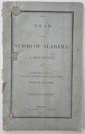 The Dead of the Synod of Alabama: A Discourse: Nall, Robert
