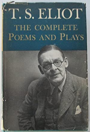 The Complete Poems and Plays: Eliot, T.S.