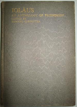 Iolaus. An Anthology of Friendship: Carpenter, Edward (editor). Various Authors