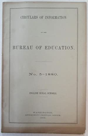 Circulars of Information of the Bureau of Education. No. 5-1880. English Rural Schools: No author ...