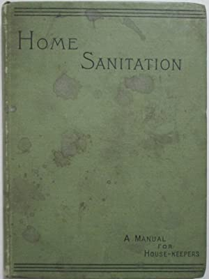 Home Sanitation. A Manual for Housekeepers: No Author Given