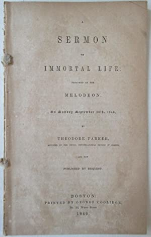 A Sermon of Immortal Life: Preached at the Melodeon, on Sunday September 20th, 1846: Parker, ...
