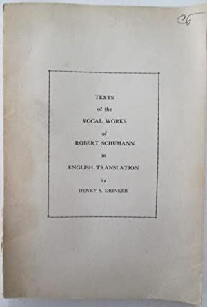 Texts of the Vocal Works of Robert Schumann in English Translation: Drinker, Henry S.
