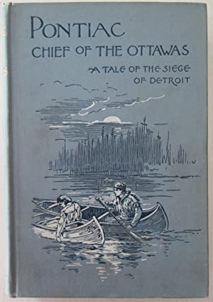 Pontiac Chief of the Ottawas. A tale of the siege of Detroit: Gordon, H.R., Colonel