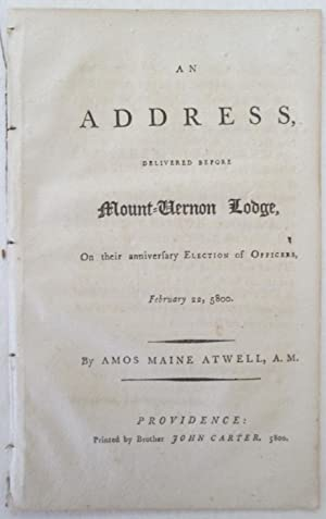 An Address, Delivered before Mount-Vernon Lodge, on their Anniversary Election of Officers, ...
